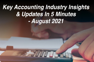 KEY ACCOUNTING INDUSTRY INSIGHTS & UPDATES IN 5 MINUTES - AUGUST 2021
