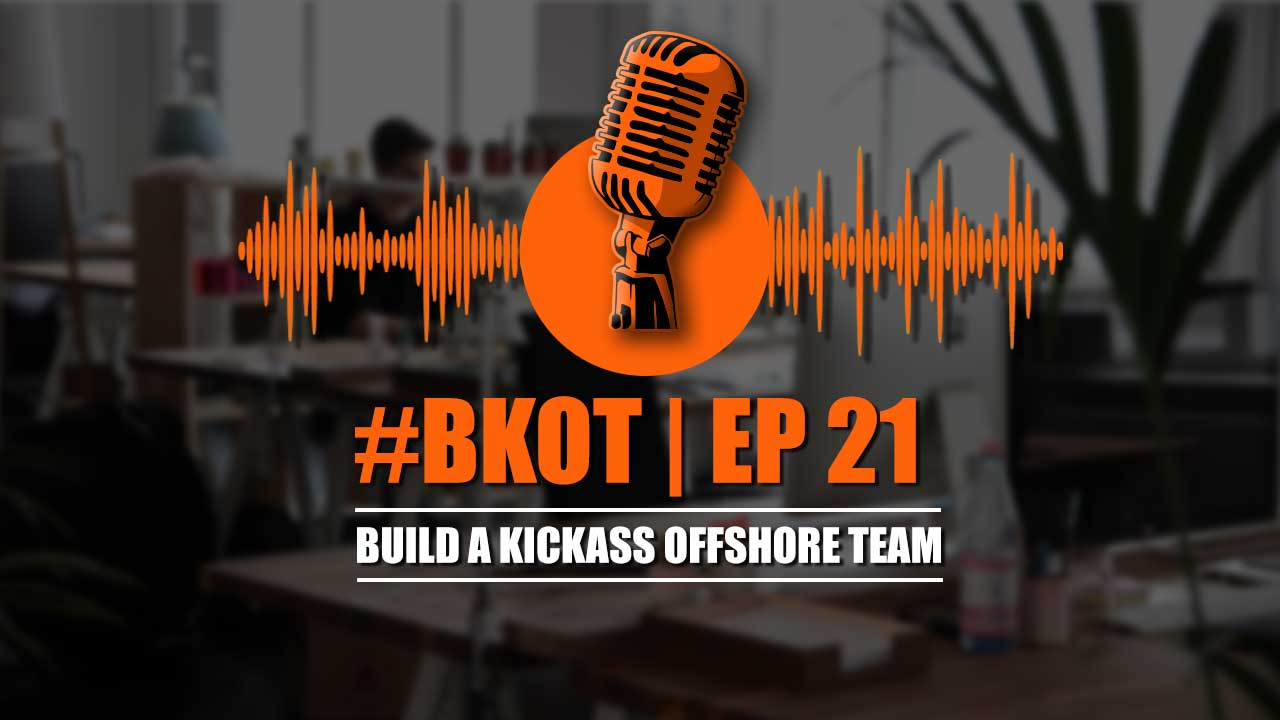 #BKOT EP 21 WHAT TYPE OF FIRMS SHOULD AVOID OFFSHORING & WHAT TYPE OF FIRM CAN MAKE A SUCCESS