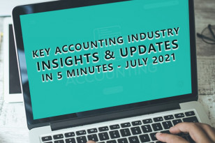 KEY ACCOUNTING INDUSTRY INSIGHTS & UPDATES IN 5 MINUTES - JULY 2021
