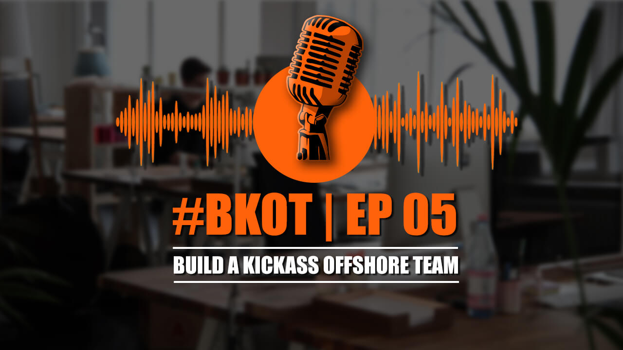 EP 05 BUILD A KICKASS OFFSHORE TEAM IS BIGGER ACTUALLY BETTER?