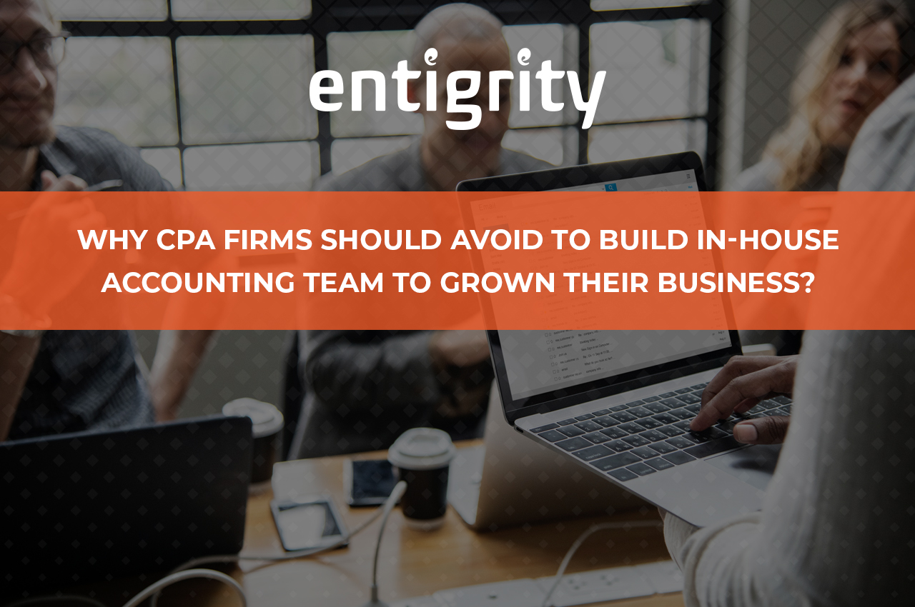 Why CPA Firms Should Avoid To Build In-house Accounting Team To Grown Their Business?